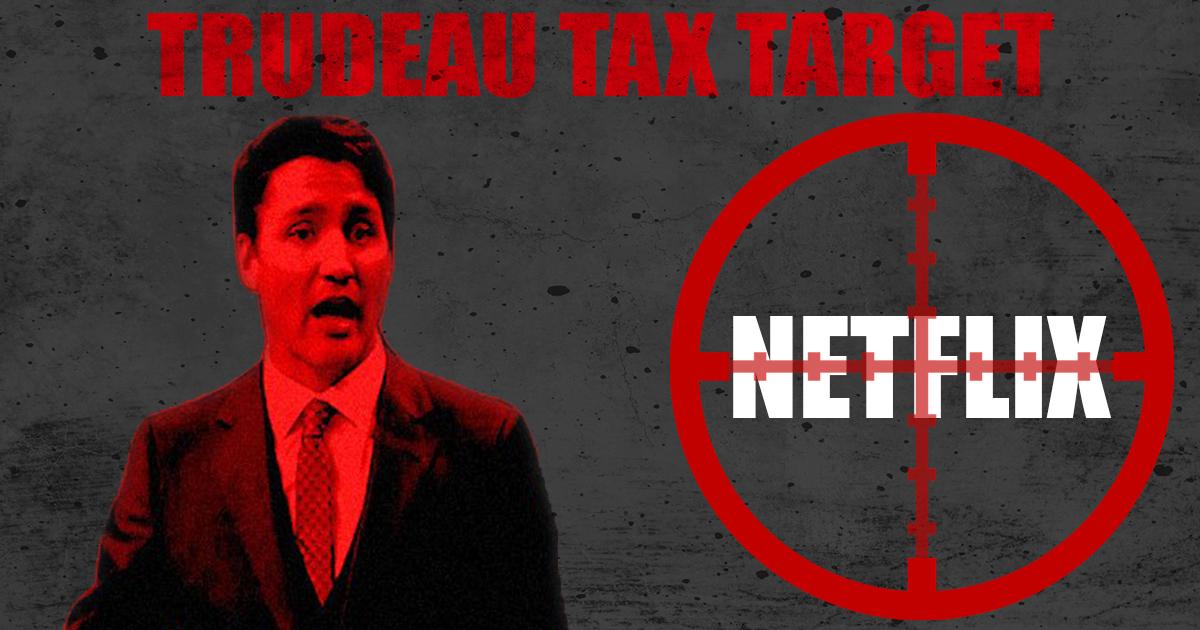 Trudeau Tax Targets NETFLIX
